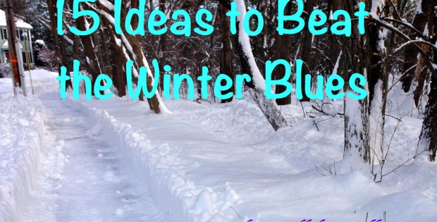 15 Ideas to Beat the Winter Blues