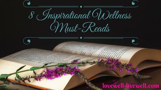 8 Inspirational Wellness Must reads 2015, books,